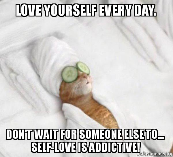 Love yourself every day. Don't wait for someone else to... Self ...