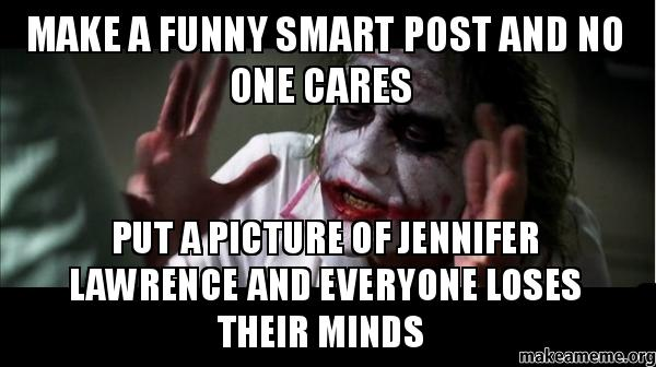 Funny Meme No One Cares : Make a funny smart post and no one cares put picture of