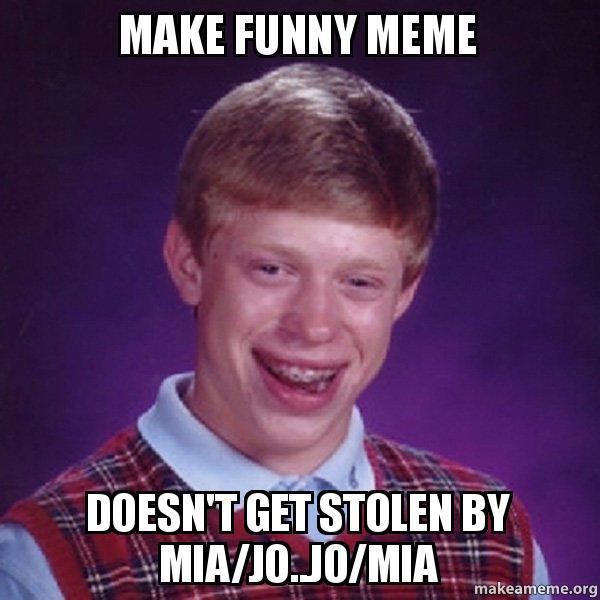 Funny Meme Maker : Make funny meme doesn t get stolen by mia jo bad