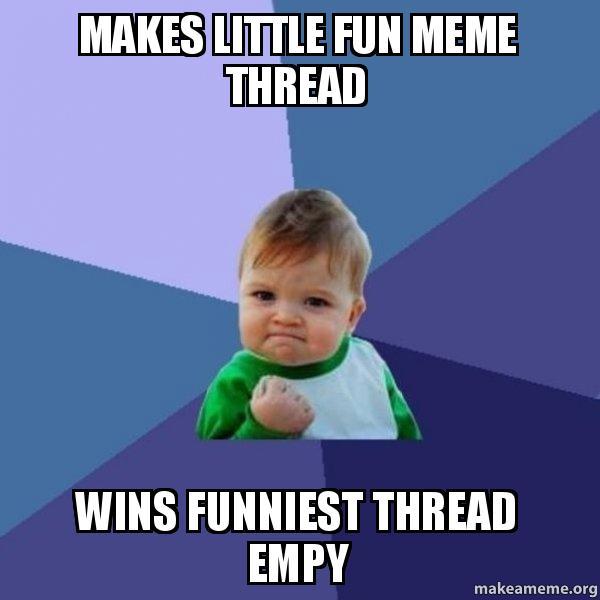 Funniest Kid Meme : Makes little fun meme thread wins funniest empy