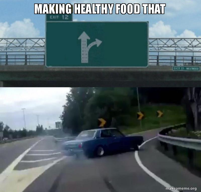 Making Healthy Food That Make A Meme