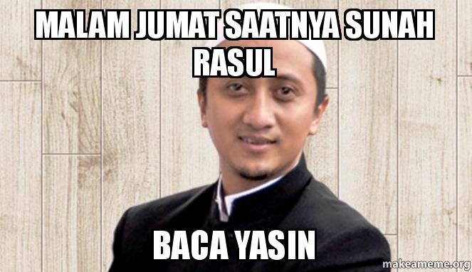 MALAM JUMAT SAATNYA SUNAH RASUL BACA YASIN -   Make a Meme