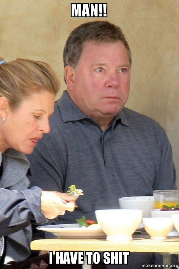 Man!! i have to shit - stunned shatner | make a meme