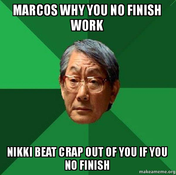 Marcos Why You No Finish Work Nikki Beat Crap Out Of You If You No