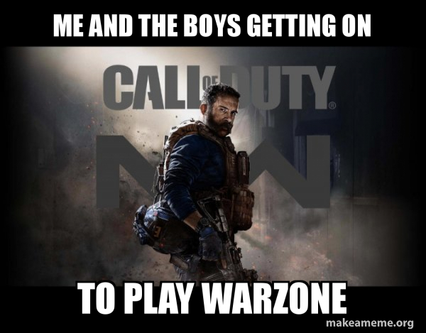 Me And The Boys Getting On To Play Warzone Call Of Duty Cod