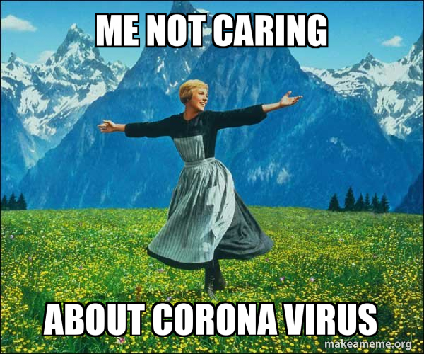 Me Not Caring About Corona Virus Make A Meme