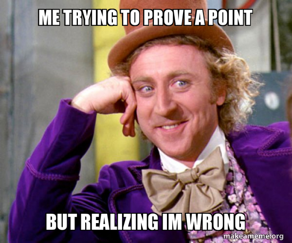 Me Trying To Prove A Point But Realizing Im Wrong Willy Wonka Sarcasm Meme Make A Meme Make custom memes, add or upload photos with our modern meme generator! willy wonka sarcasm meme