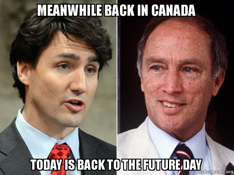MEANWHILE BACK IN CANADA TODAY IS BACK TO THE FUTURE DAY