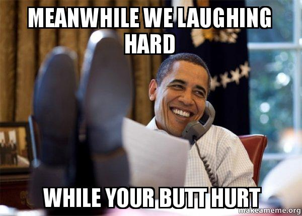 meanwhile we laughing meanwhile we laughing hard while your butt hurt happy obama meme