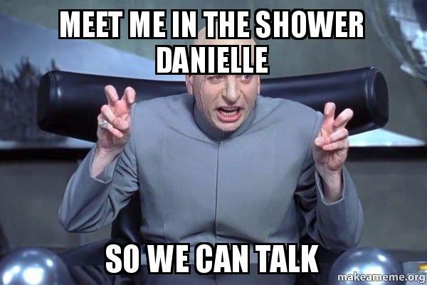 meet me in b7un7p meet me in the shower danielle so we can talk dr evil austin