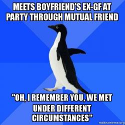 """Meets boyfriend's ex-gf at party through mutual friend """""""