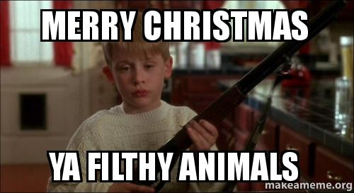 merry christmas ya filthy animals - Merry Christmas Ya Filthy Animals