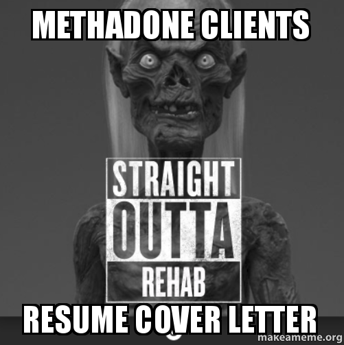 Methadone Clients Resume Cover Letter Make A Meme