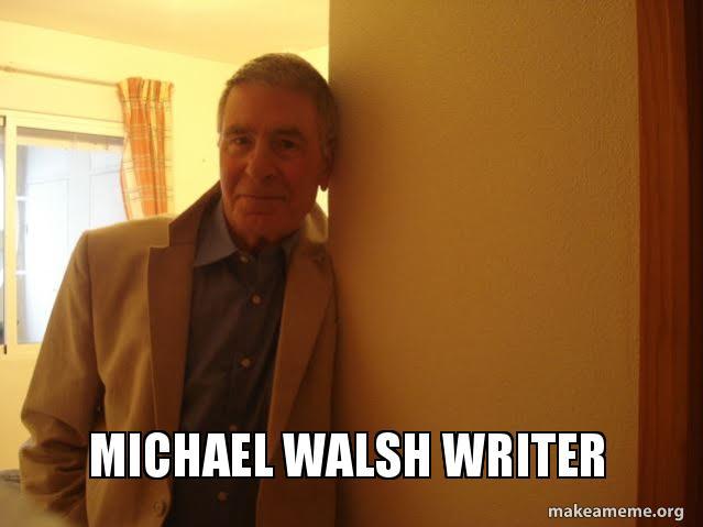 Michael Walsh Writer | Make a Meme