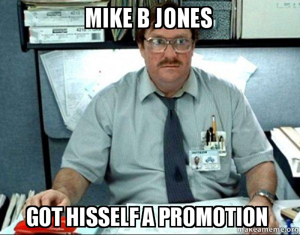 Mike b jones got hisself a promotion milton from office for Office space