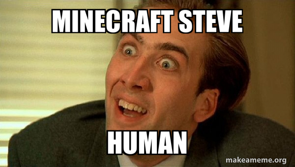 Minecraft Steve Human Minecraft Make A Meme