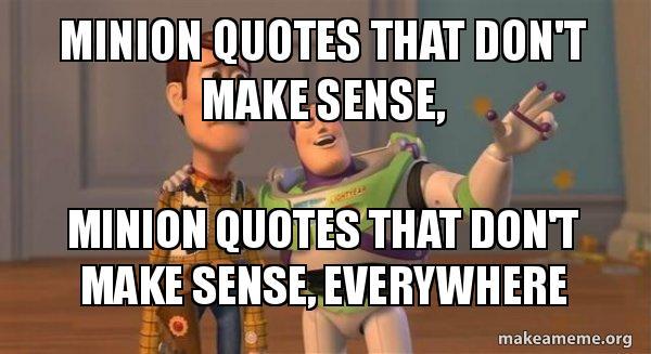 Minion Quotes That Dont Make Sense Minion Quotes That Dont Make