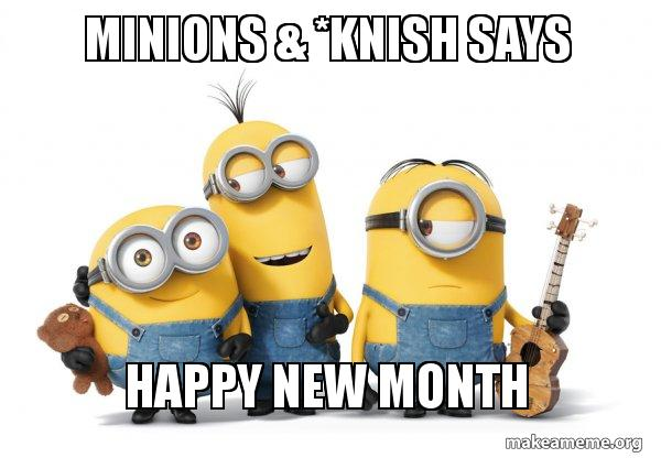 minions knish 3p4ou5 minions & *knish says happy new month minions make a meme,New Month Meme