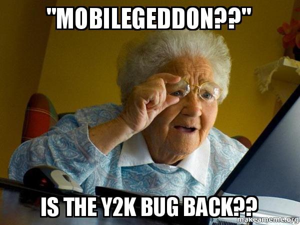 Mobilegeddon Is The Y2k Bug Back Internet Grandma Make A Meme