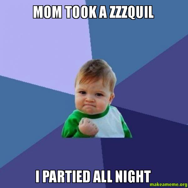 Mom Took A Zzzquil I Partied All Night Make A Meme