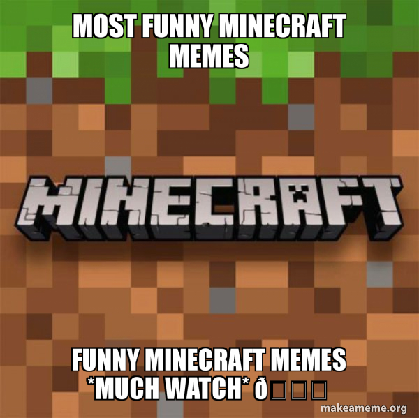 Most Funny Minecraft Memes Funny Minecraft Memes Much Watch