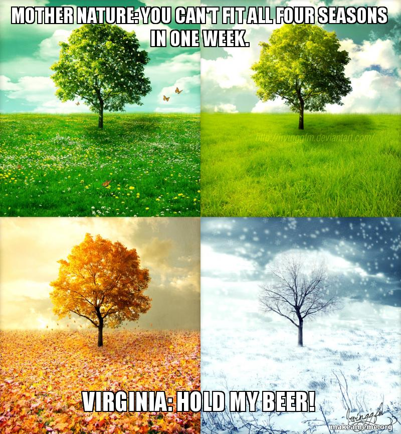 mother nature you 5ac688 mother nature you can't fit all four seasons in one week virginia