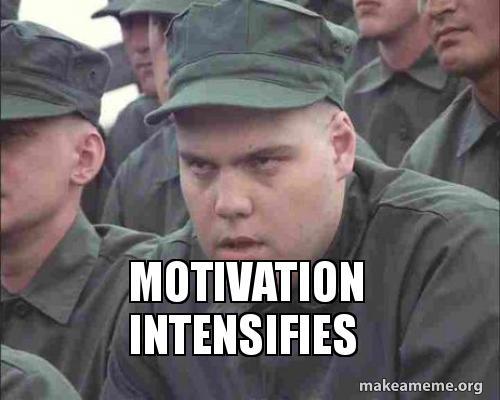 motivation intensifies motivation intensifies make a meme