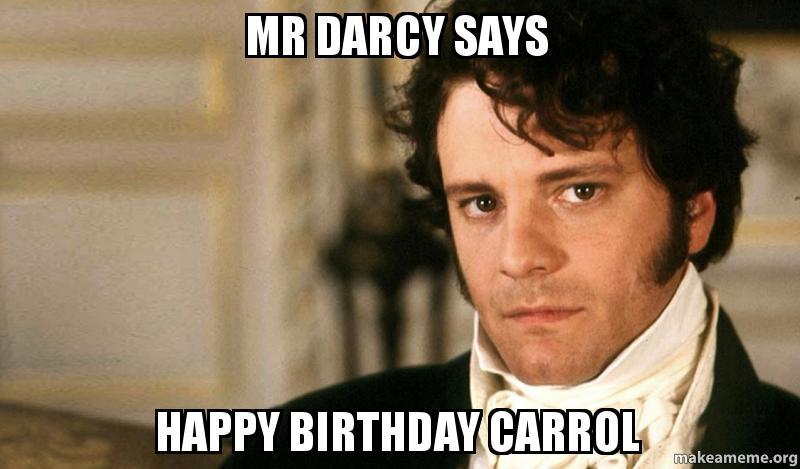 Mr Darcy Says Happy Birthday Carrol Make A Meme