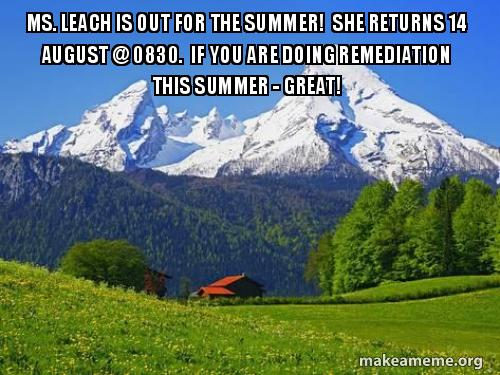 Ms  Leach is out for the summer! She returns 14 August