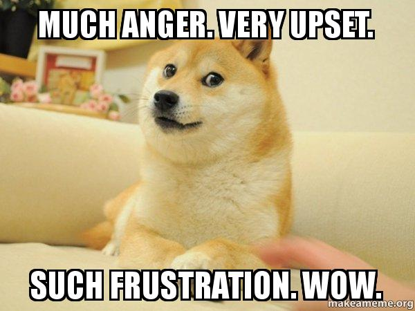 much anger very much anger very upset such frustration wow doge make a meme