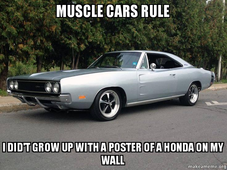 Muscle Cars Rule I Did T Grow Up With A Poster Of A Honda On My Wall