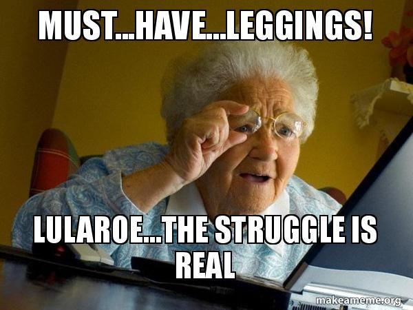 musthaveleggings lularoethe struggle must have leggings! lularoe the struggle is real lularoe