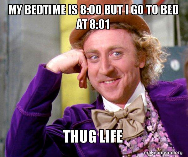 my bedtime is v0up8g my bedtime is 8 00 but i go to bed at 8 01 thug life willy wonka