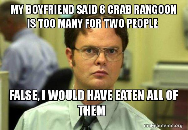 My Boyfriend Said 8 Crab Rangoon Is Too Many For Two People False I Would Have Eaten All Of Them Schrute Facts Dwight Schrute From The Office Make A Meme