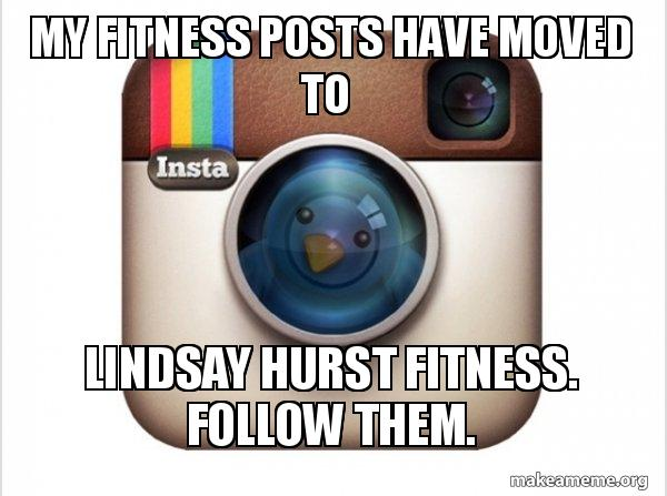My fitness posts have moved to Lindsay Hurst Fitness  Follow