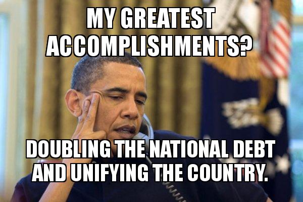 my greatest accomplishments my greatest accomplishments? doubling the national debt and,Debt Meme