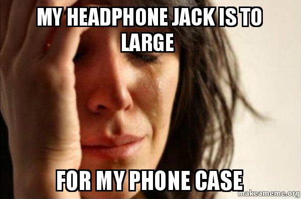 best authentic 14f8a 4aab5 My headphone jack is to large For my phone case - First World ...