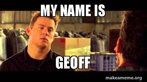 my name is eed8jx my name is geoff make a meme