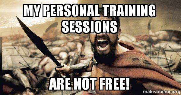 my personal training sessions are not free the 300 make a meme