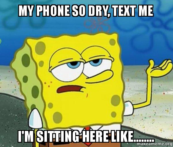 My Phone So Dry, Text Me I'm Sitting Here Like