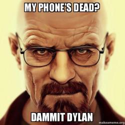 my phones dead my phone's dead? dammit dylan 1 dammit dylan meme make a meme