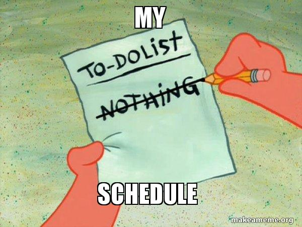 my schedule to do list make a meme