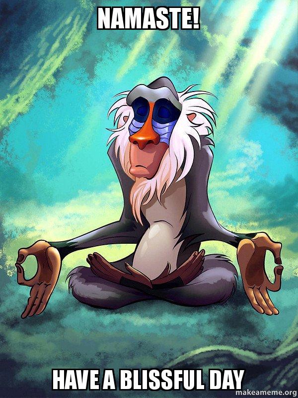 namaste have a namaste! have a blissful day rafiki meditating lion king,Namaste Meme