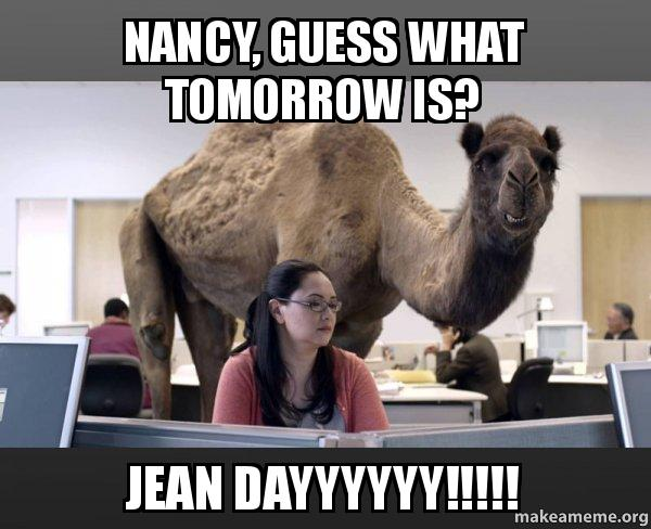 NANCY, GUESS WHAT TOMORROW IS? JEAN DAYYYYYY!!!!!