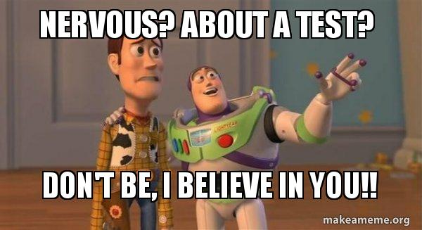 nervous about a nervous? about a test? don't be, i believe in you!! buzz and woody