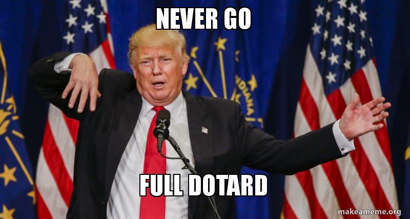 never go full 59c47b never go full dotard dotard make a meme