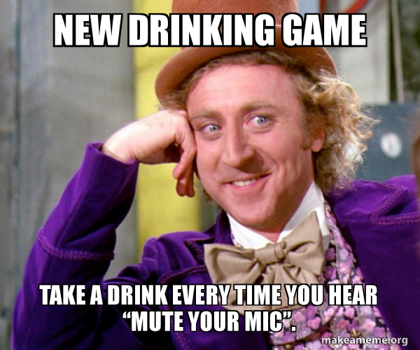 New Drinking Game Take A Drink Every Time You Hear Mute Your Mic Willy Wonka Sarcasm Meme Make A Meme Probe launched into trump calls to ga. new drinking game take a drink every
