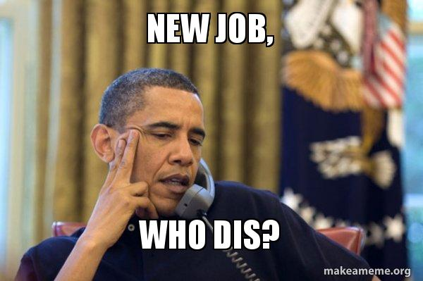 New Job, Who Dis? - New job who dis   Make a Meme