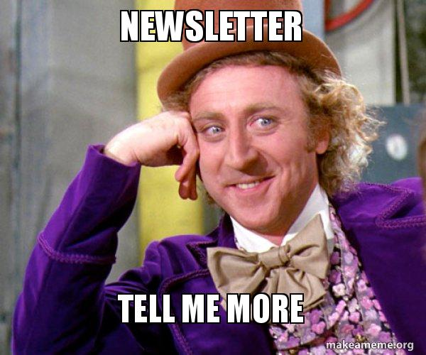 newsletter tell me more - Willy Wonka Sarcasm Meme | Make a Meme