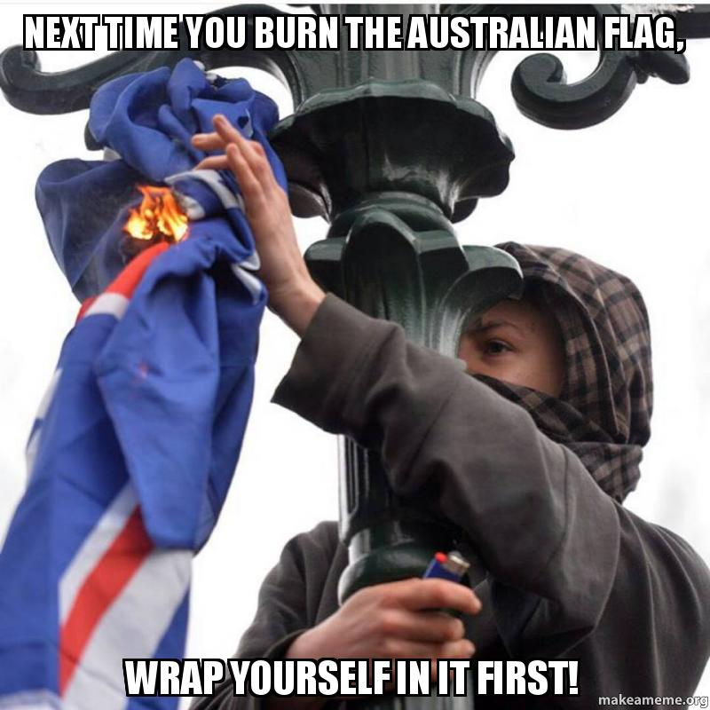 Next Time You Burn The Australian Flag Wrap Yourself In It First